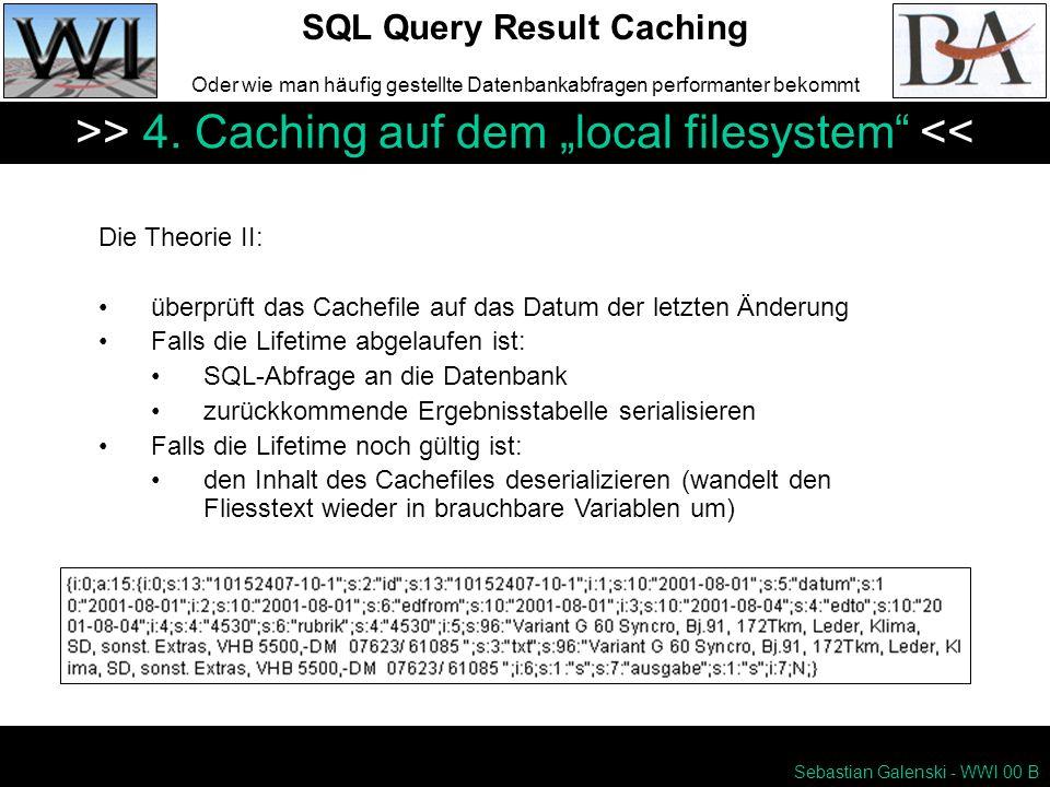 Sebastian Galenski - WWI 00 B SQL Query Result Caching Oder wie man häufig gestellte Datenbankabfragen performanter bekommt >> 4.
