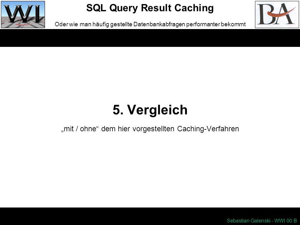 5. Vergleich SQL Query Result Caching Oder wie man häufig gestellte Datenbankabfragen performanter bekommt Sebastian Galenski - WWI 00 B mit / ohne de