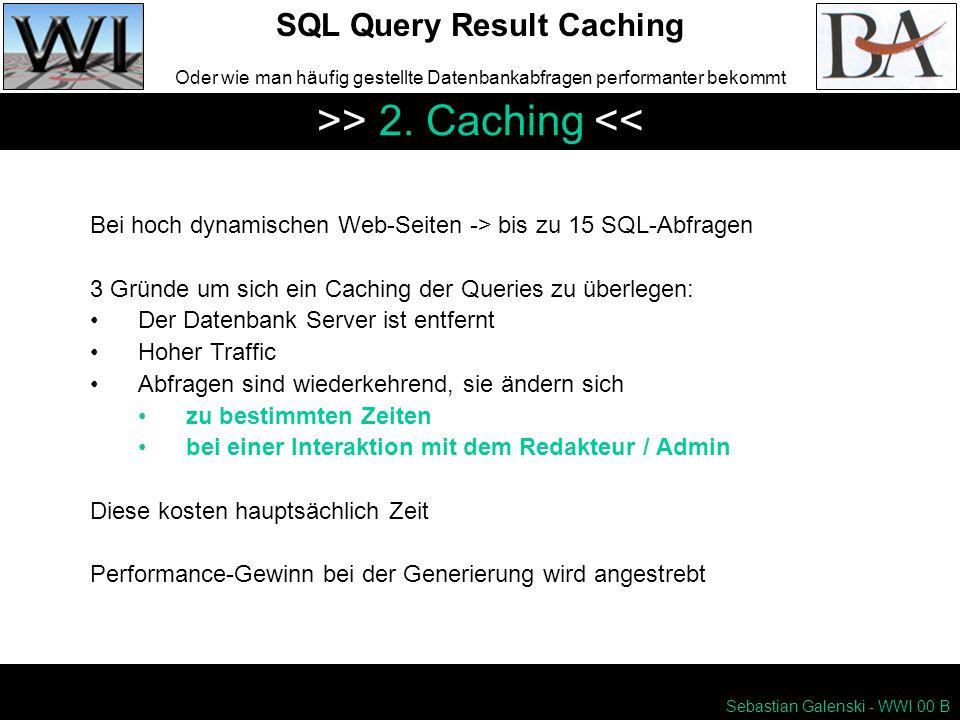 Sebastian Galenski - WWI 00 B SQL Query Result Caching Oder wie man häufig gestellte Datenbankabfragen performanter bekommt >> 2.