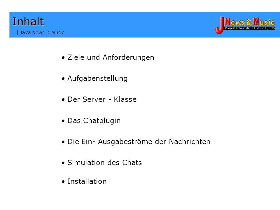| Java News & Music | Inhalt Ziele und Anforderungen Aufgabenstellung Das Chatplugin Der Server - Klasse Die Ein- Ausgabeströme der Nachrichten Simulation des Chats Installation