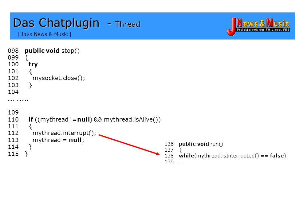 | Java News & Music | Das Chatplugin - Lesen chatplugin.class BufferedReader inputline; 144 while(true) 145 { 146 line = inputline.readLine(); 147 if(