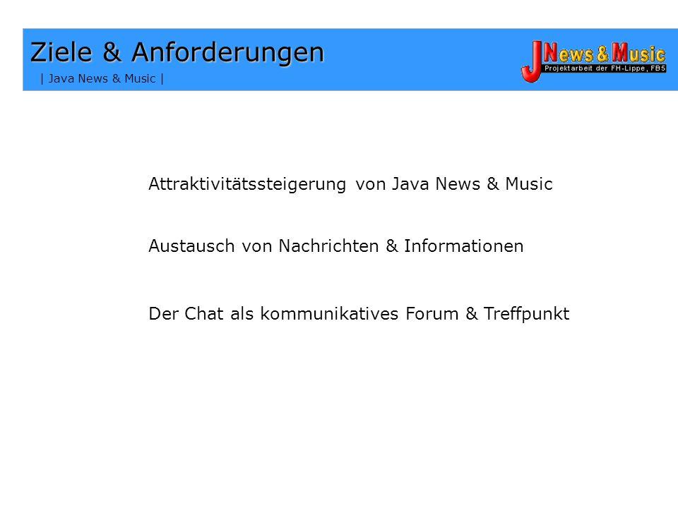 | Java News & Music | Ziele & Anforderungen Der Chat als kommunikatives Forum & Treffpunkt Austausch von Nachrichten & Informationen Attraktivitätssteigerung von Java News & Music