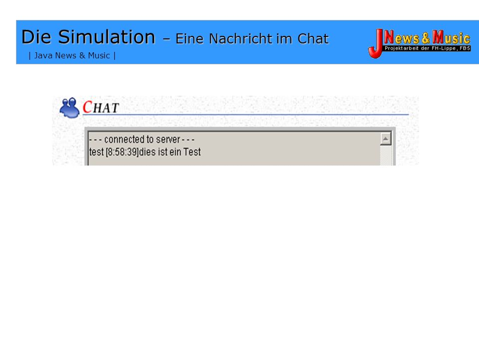 | Java News & Music | Die Simulation – Eine Nachricht im Chat mainmanager.class startenauf Verbindung warten usermanager erhält Socketverbindung Lausc