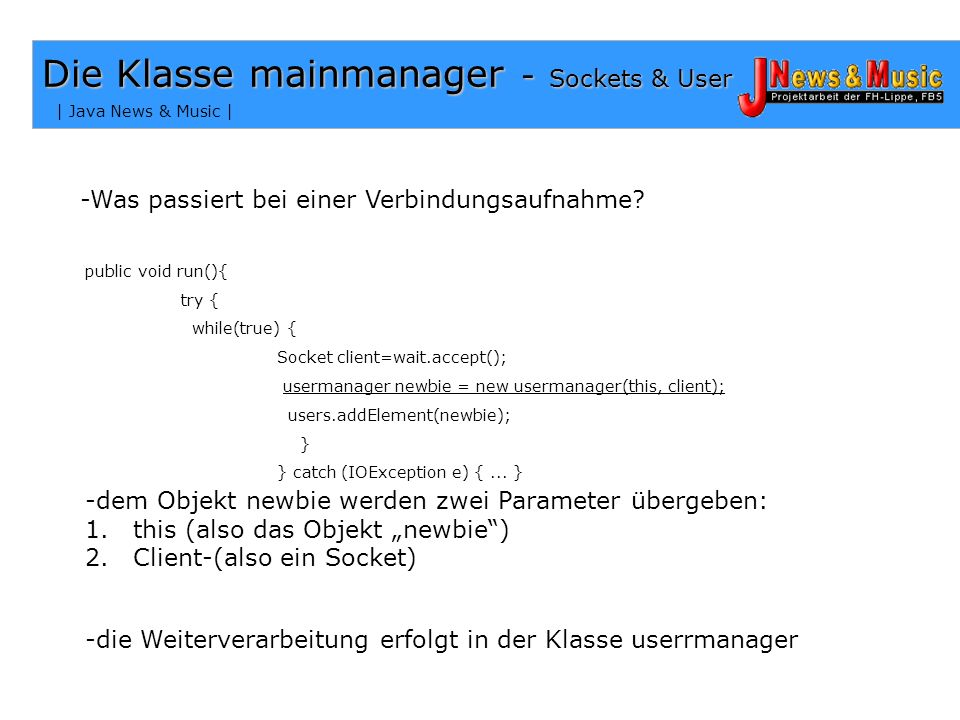 | Java News & Music | Die Klasse mainmanager - Sockets & User Aufbau eines ServerSockets am Port 5666: try { wait = new ServerSocket(PORT); } catch (I
