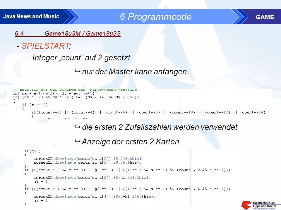 Java News and Music GAME 6 Programmcode 6.4 Game18u3M / Game18u3S - SPIELSTART: · Integer count auf 2 gesetzt nur der Master kann anfangen die ersten 2 Zufallszahlen werden verwendet Anzeige der ersten 2 Karten