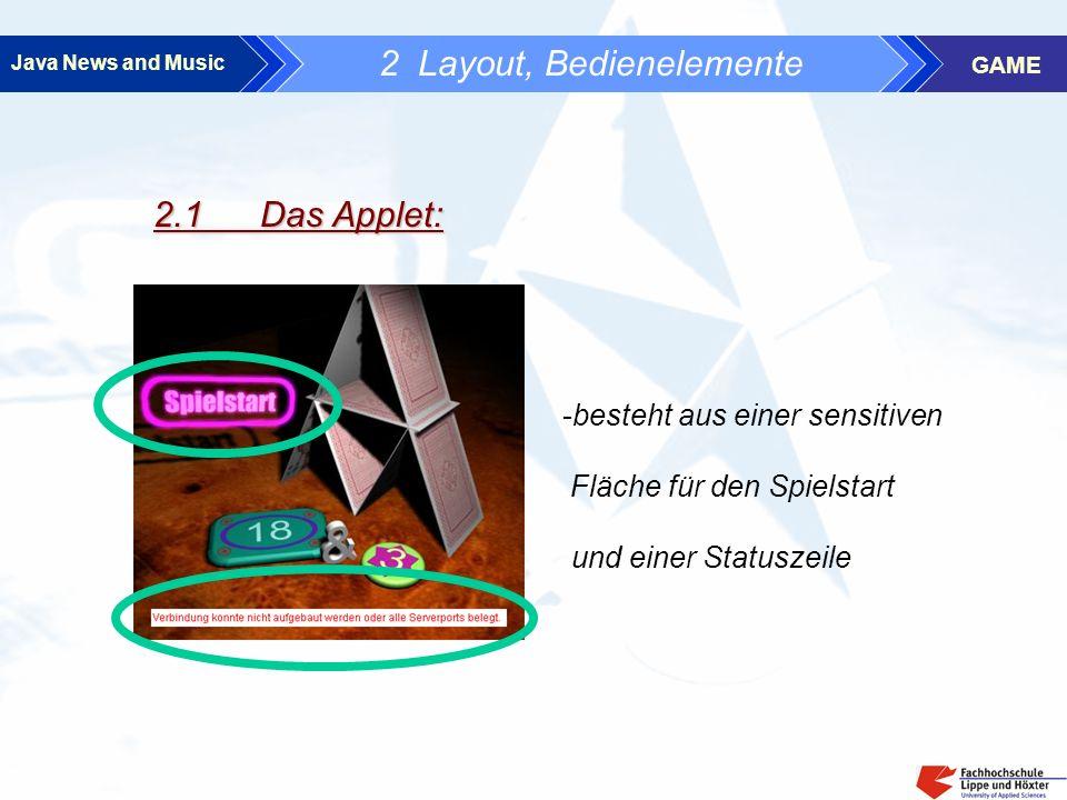 Java News and Music GAME 2 Layout, Bedienelemente 2.2Der Spiele-Frame: Spielername Gegnerkarten Spielerkarten Summe der Kartenwertigkeit Karte ziehen-Button Spielstand Start- und Zugendebutton (Startbutton nur Spielleiter) Wer ist dran ?