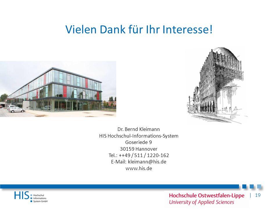 | 19 Vielen Dank für Ihr Interesse! Dr. Bernd Kleimann HIS Hochschul-Informations-System Goseriede 9 30159 Hannover Tel.: ++49 / 511 / 1220-162 E-Mail