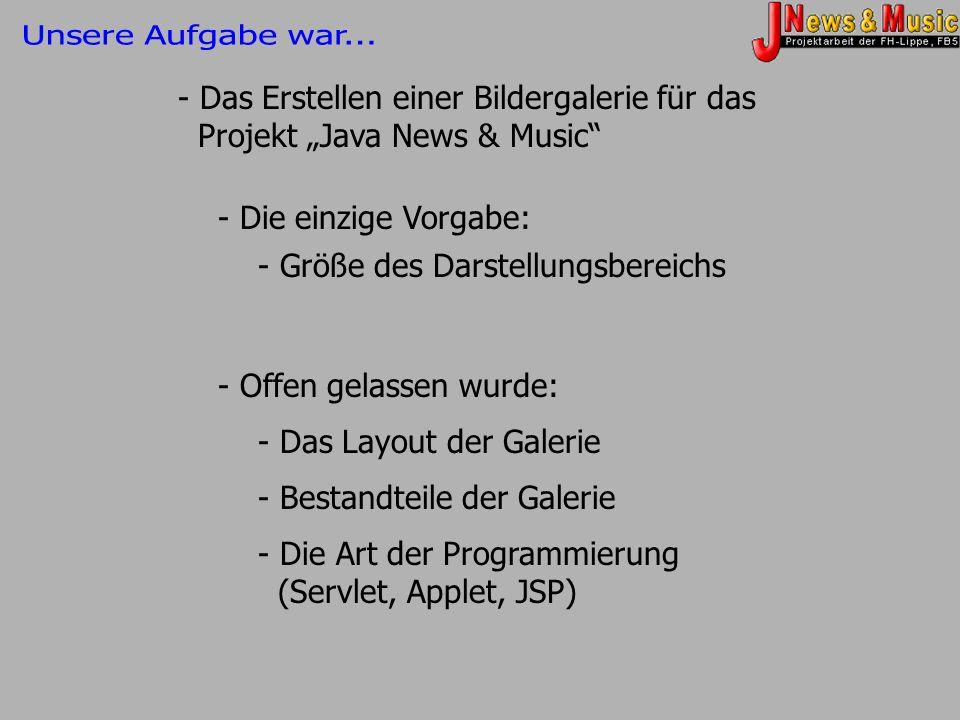 - Das Erstellen einer Bildergalerie für das Projekt Java News & Music - Die einzige Vorgabe: - Größe des Darstellungsbereichs - Offen gelassen wurde: