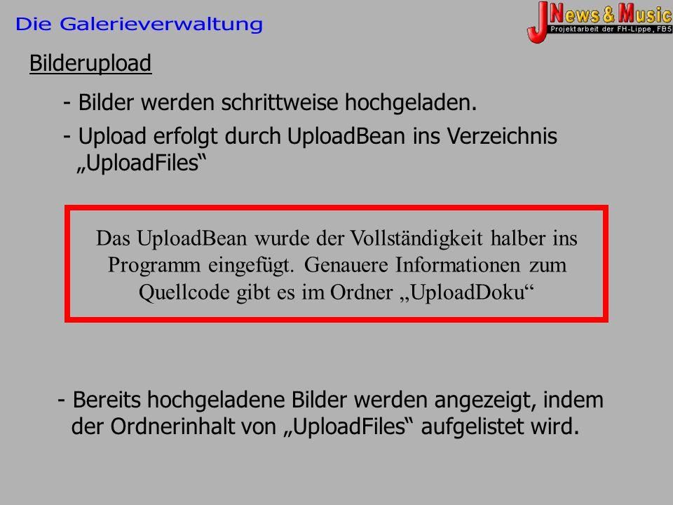 Bilderupload - Bilder werden schrittweise hochgeladen. - Upload erfolgt durch UploadBean ins Verzeichnis UploadFiles - Bereits hochgeladene Bilder wer