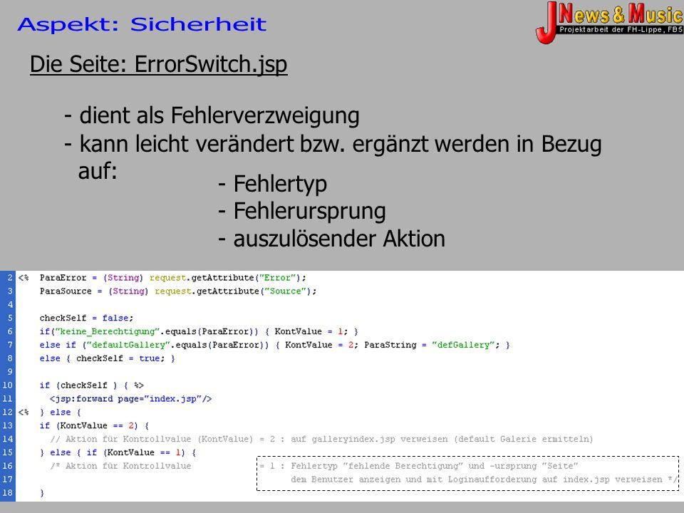 Die Seite: ErrorSwitch.jsp - dient als Fehlerverzweigung - kann leicht verändert bzw. ergänzt werden in Bezug auf: - auszulösender Aktion - Fehlertyp