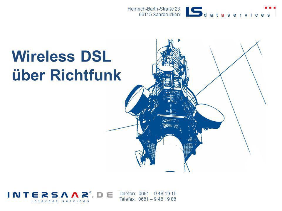 Heinrich-Barth-Straße 23 66115 Saarbrücken Telefon: 0681 – 9 48 19 10 Telefax: 0681 – 9 48 19 88 Wireless DSL über Richtfunk