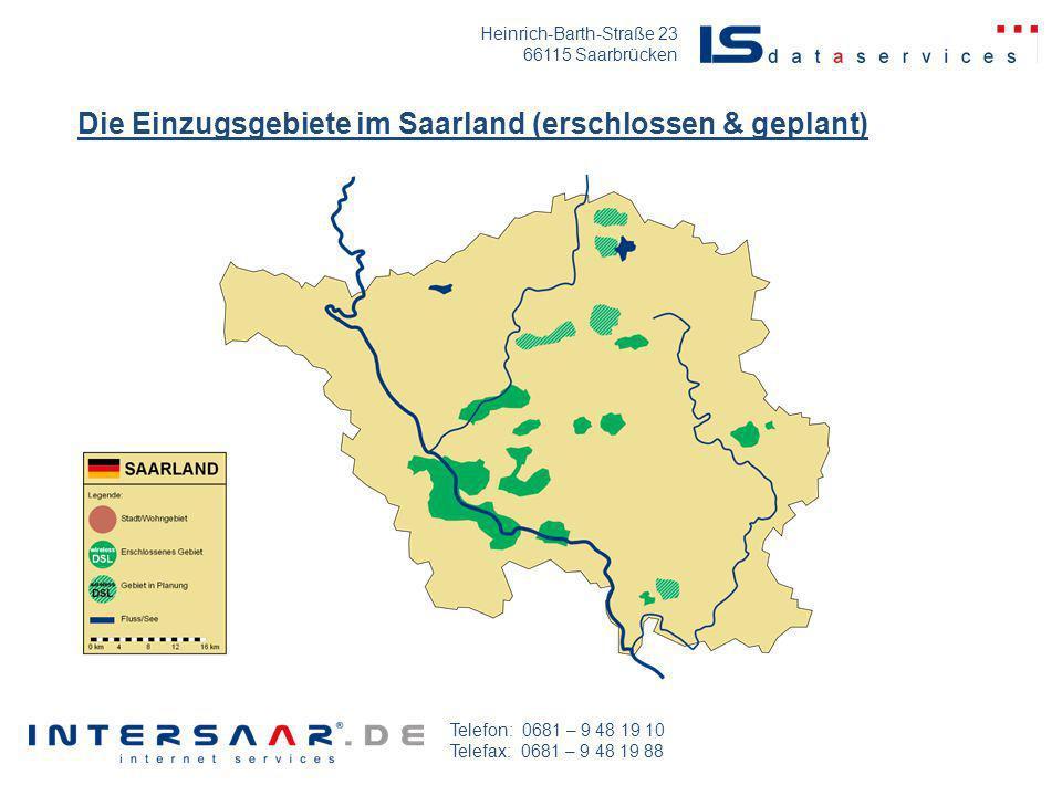 Heinrich-Barth-Straße 23 66115 Saarbrücken Telefon: 0681 – 9 48 19 10 Telefax: 0681 – 9 48 19 88 Die Einzugsgebiete im Saarland (erschlossen & geplant