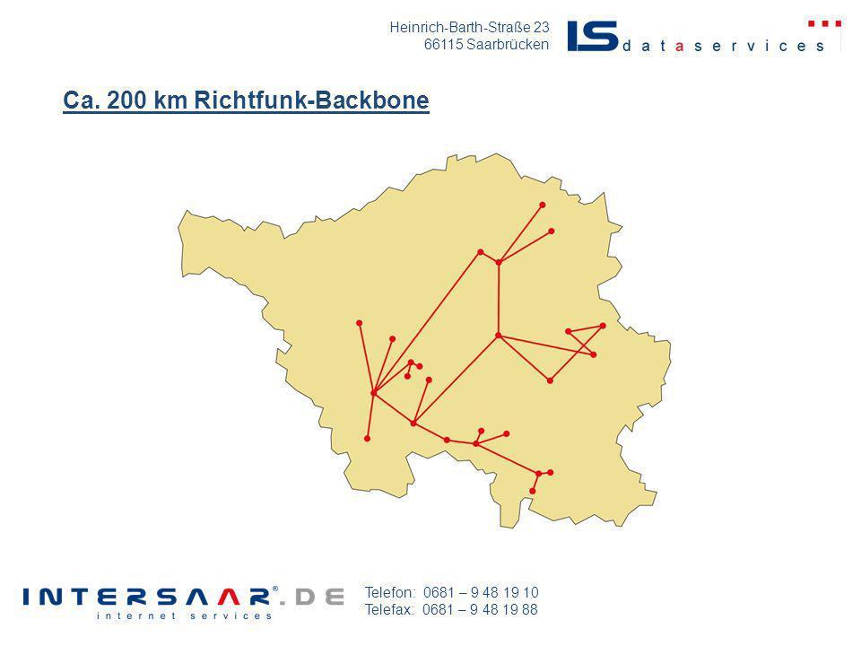 Heinrich-Barth-Straße 23 66115 Saarbrücken Telefon: 0681 – 9 48 19 10 Telefax: 0681 – 9 48 19 88 Ca. 200 km Richtfunk-Backbone