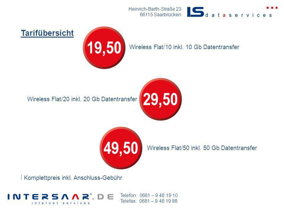 Heinrich-Barth-Straße 23 66115 Saarbrücken Telefon: 0681 – 9 48 19 10 Telefax: 0681 – 9 48 19 88 Wireless Flat/10 inkl. 10 Gb Datentransfer Wireless F