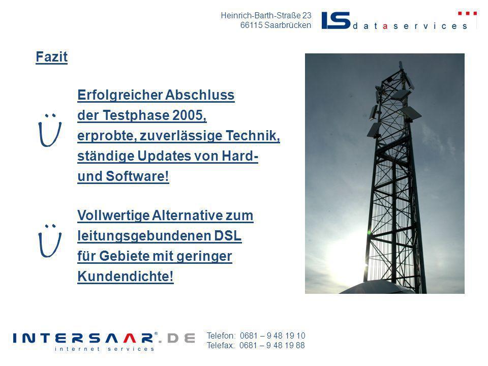 Heinrich-Barth-Straße 23 66115 Saarbrücken Telefon: 0681 – 9 48 19 10 Telefax: 0681 – 9 48 19 88 Fazit Vollwertige Alternative zum leitungsgebundenen