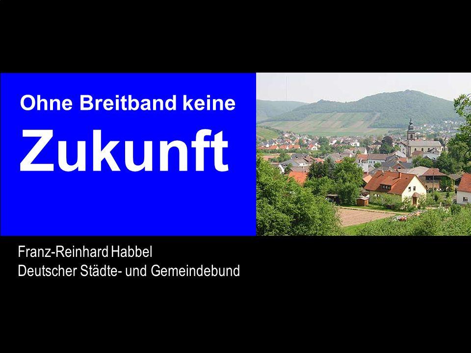 Ohne Breitband keine Zukunft Franz-Reinhard Habbel Deutscher Städte- und Gemeindebund