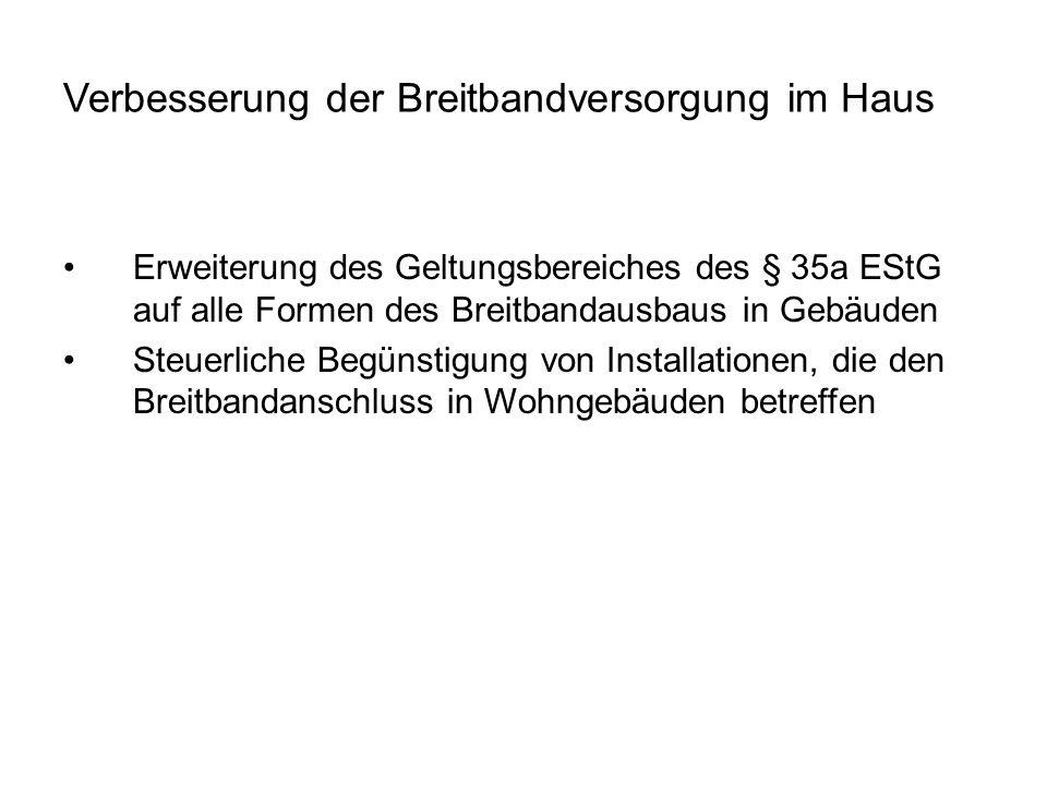 Verbesserung der Breitbandversorgung im Haus Erweiterung des Geltungsbereiches des § 35a EStG auf alle Formen des Breitbandausbaus in Gebäuden Steuerl