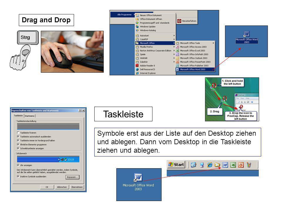 Taskleiste Drag and Drop Symbole erst aus der Liste auf den Desktop ziehen und ablegen.