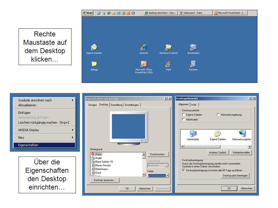 Rechte Maustaste auf dem Desktop klicken… Über die Eigenschaften den Desktop einrichten…