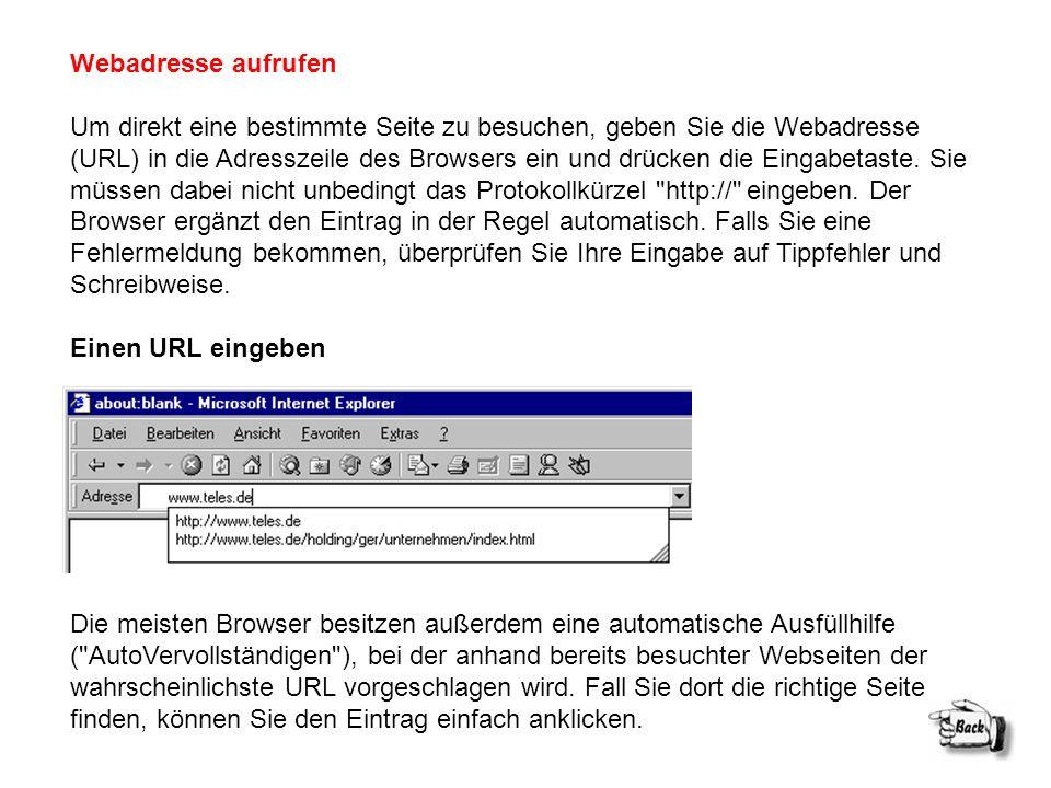Webadresse aufrufen Um direkt eine bestimmte Seite zu besuchen, geben Sie die Webadresse (URL) in die Adresszeile des Browsers ein und drücken die Ein