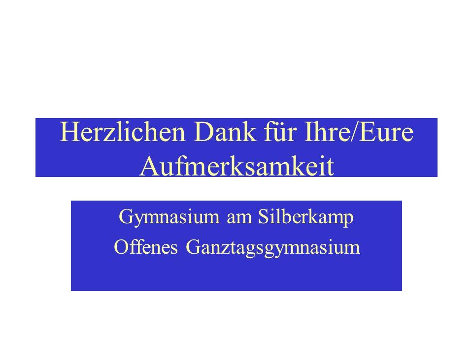 Herzlichen Dank für Ihre/Eure Aufmerksamkeit Gymnasium am Silberkamp Offenes Ganztagsgymnasium