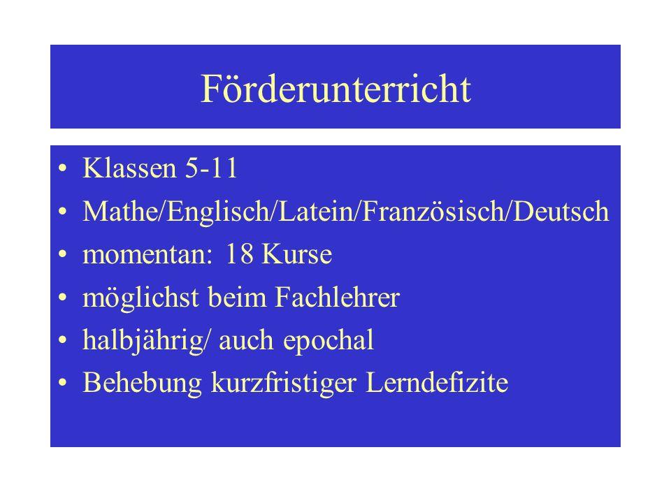 Förderunterricht Klassen 5-11 Mathe/Englisch/Latein/Französisch/Deutsch momentan: 18 Kurse möglichst beim Fachlehrer halbjährig/ auch epochal Behebung