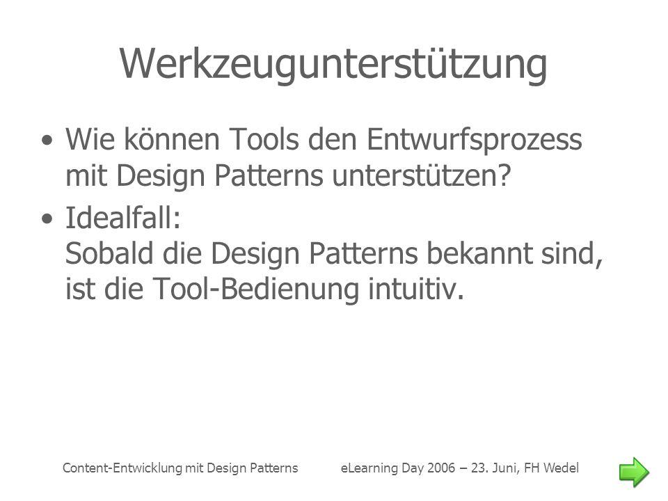 Content-Entwicklung mit Design Patterns eLearning Day 2006 – 23. Juni, FH Wedel Werkzeugunterstützung Wie können Tools den Entwurfsprozess mit Design