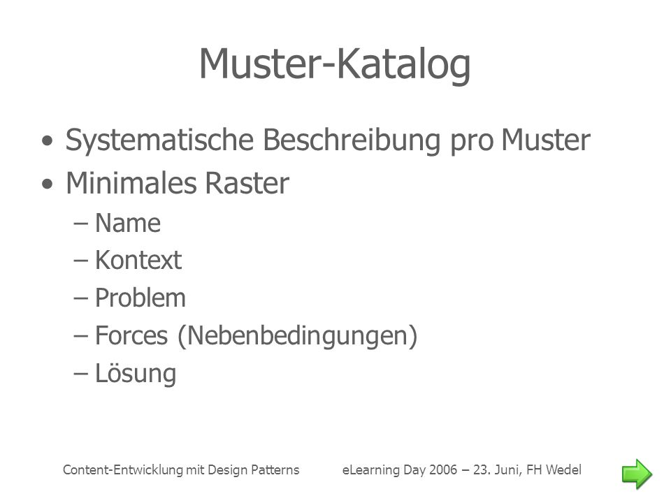 Content-Entwicklung mit Design Patterns eLearning Day 2006 – 23. Juni, FH Wedel Muster-Katalog Systematische Beschreibung pro Muster Minimales Raster