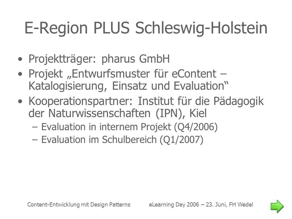 Content-Entwicklung mit Design Patterns eLearning Day 2006 – 23. Juni, FH Wedel E-Region PLUS Schleswig-Holstein Projektträger: pharus GmbH Projekt En