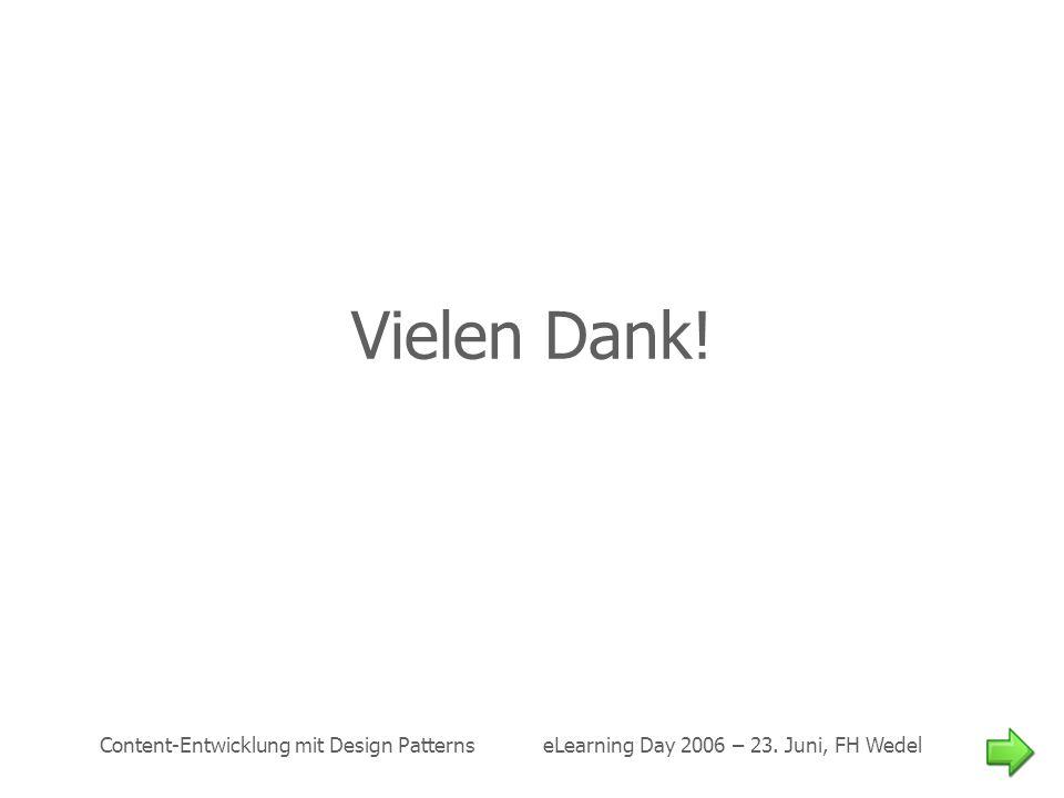 Content-Entwicklung mit Design Patterns eLearning Day 2006 – 23. Juni, FH Wedel Vielen Dank!