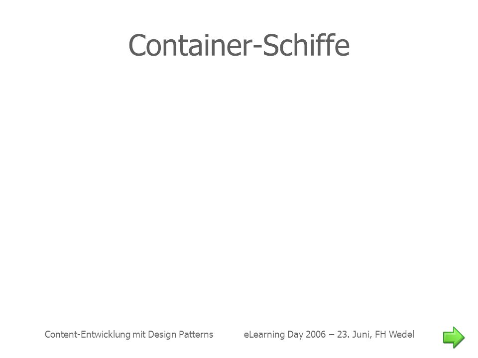 Content-Entwicklung mit Design Patterns eLearning Day 2006 – 23. Juni, FH Wedel Container-Schiffe