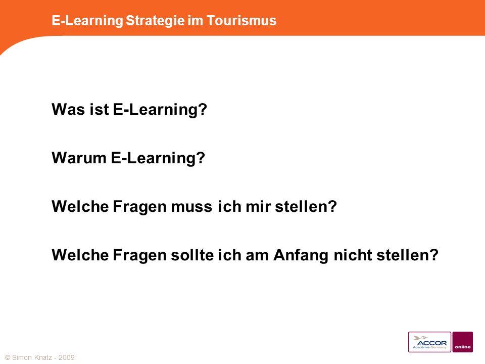 E-Learning Strategie im Tourismus Was ist E-Learning? Warum E-Learning? Welche Fragen muss ich mir stellen? Welche Fragen sollte ich am Anfang nicht s
