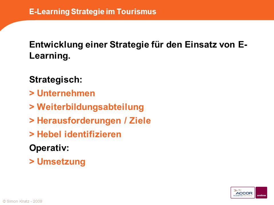 E-Learning Strategie im Tourismus Entwicklung einer Strategie für den Einsatz von E- Learning. Strategisch: > Unternehmen > Weiterbildungsabteilung >