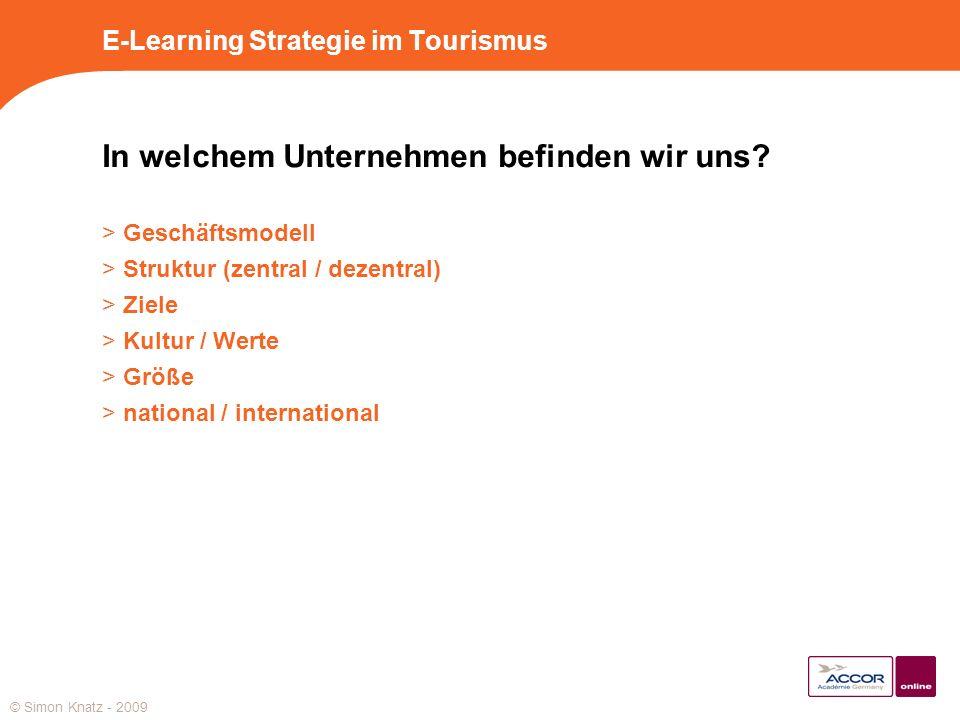 E-Learning Strategie im Tourismus In welchem Unternehmen befinden wir uns? > Geschäftsmodell > Struktur (zentral / dezentral) > Ziele > Kultur / Werte