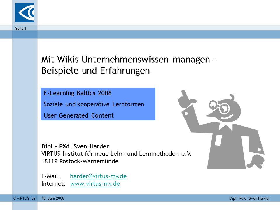 18. Juni 2008 © VIRTUS 08 Seite 1 Dipl.- Päd. Sven Harder VIRTUS Institut für neue Lehr- und Lernmethoden e.V. 18119 Rostock-Warnemünde E-Mail: harder