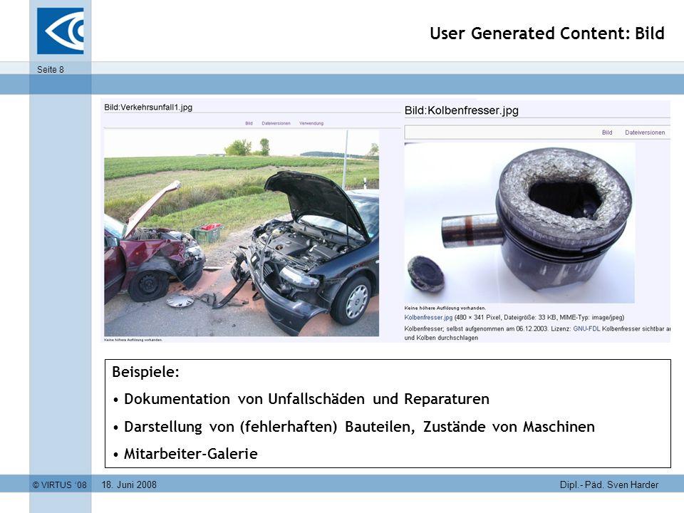 18. Juni 2008 © VIRTUS 08 Seite 8 Dipl.- Päd. Sven Harder User Generated Content: Bild Beispiele: Dokumentation von Unfallschäden und Reparaturen Dars