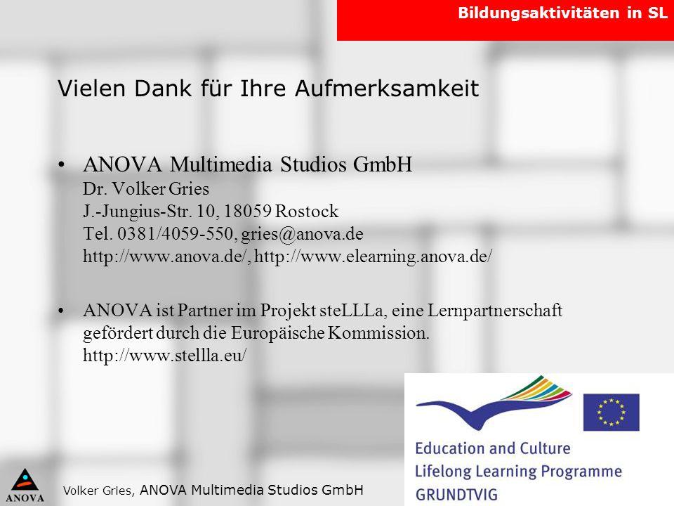 Volker Gries, ANOVA Multimedia Studios GmbH Bildungsaktivitäten in SL Vielen Dank für Ihre Aufmerksamkeit ANOVA Multimedia Studios GmbH Dr. Volker Gri