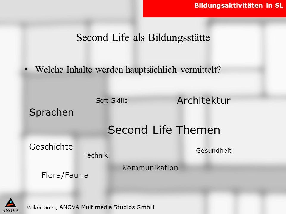 Volker Gries, ANOVA Multimedia Studios GmbH Bildungsaktivitäten in SL Second Life als Bildungsstätte Welche Inhalte werden hauptsächlich vermittelt? S