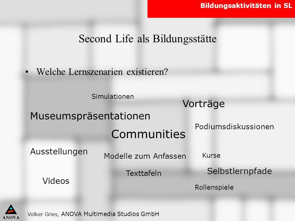 Volker Gries, ANOVA Multimedia Studios GmbH Bildungsaktivitäten in SL Second Life als Bildungsstätte Welche Lernszenarien existieren? Communities Muse