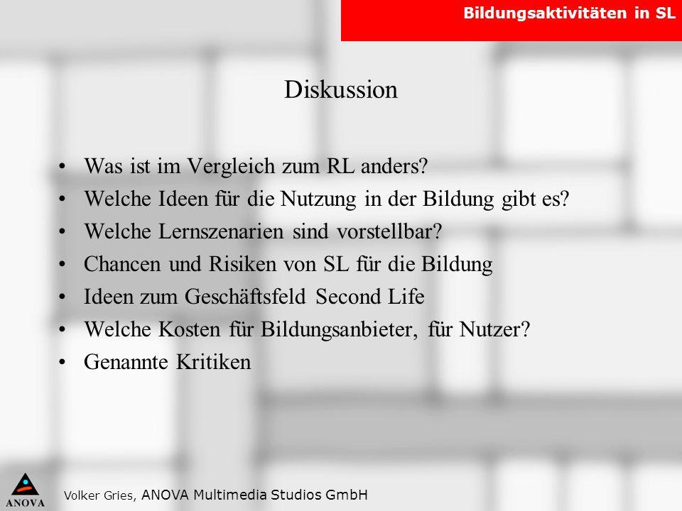 Volker Gries, ANOVA Multimedia Studios GmbH Bildungsaktivitäten in SL Diskussion Was ist im Vergleich zum RL anders? Welche Ideen für die Nutzung in d