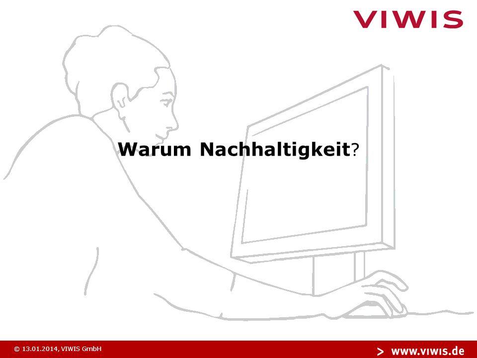 © 13.01.2014, VIWIS GmbH Warum Nachhaltigkeit ?