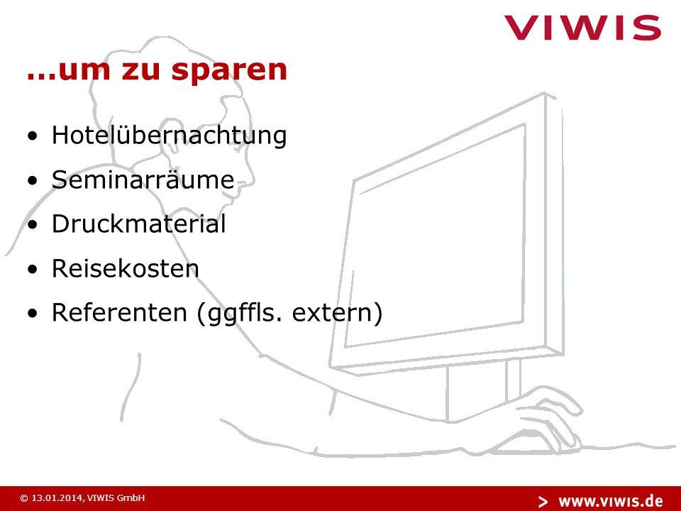 © 13.01.2014, VIWIS GmbH …um zu sparen Hotelübernachtung Seminarräume Druckmaterial Reisekosten Referenten (ggffls.