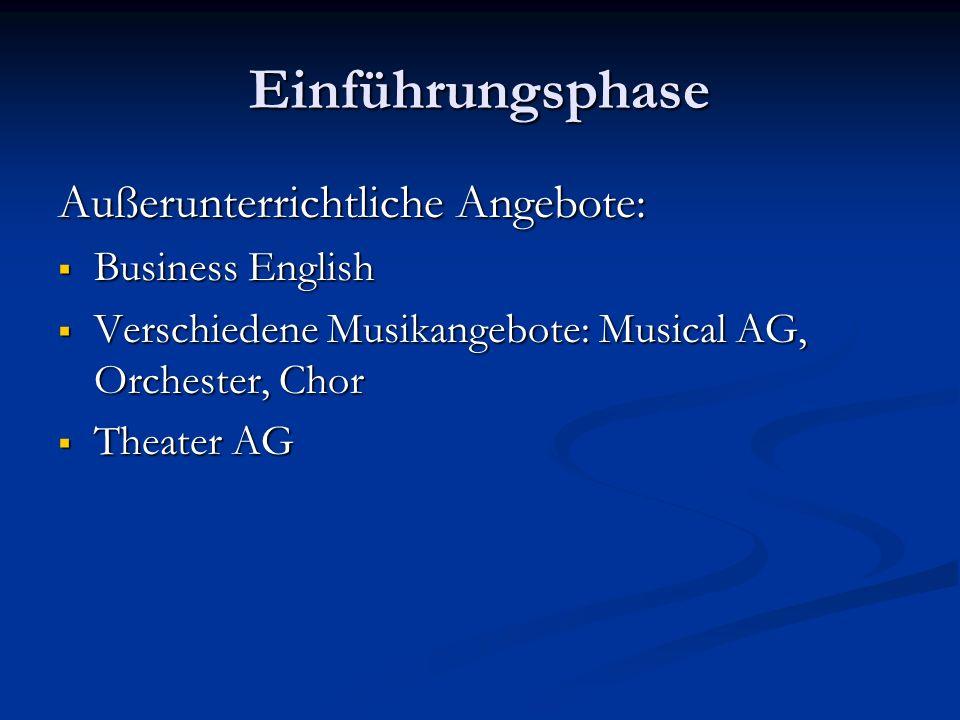 Einführungsphase Außerunterrichtliche Angebote: Business English Business English Verschiedene Musikangebote: Musical AG, Orchester, Chor Verschiedene Musikangebote: Musical AG, Orchester, Chor Theater AG Theater AG