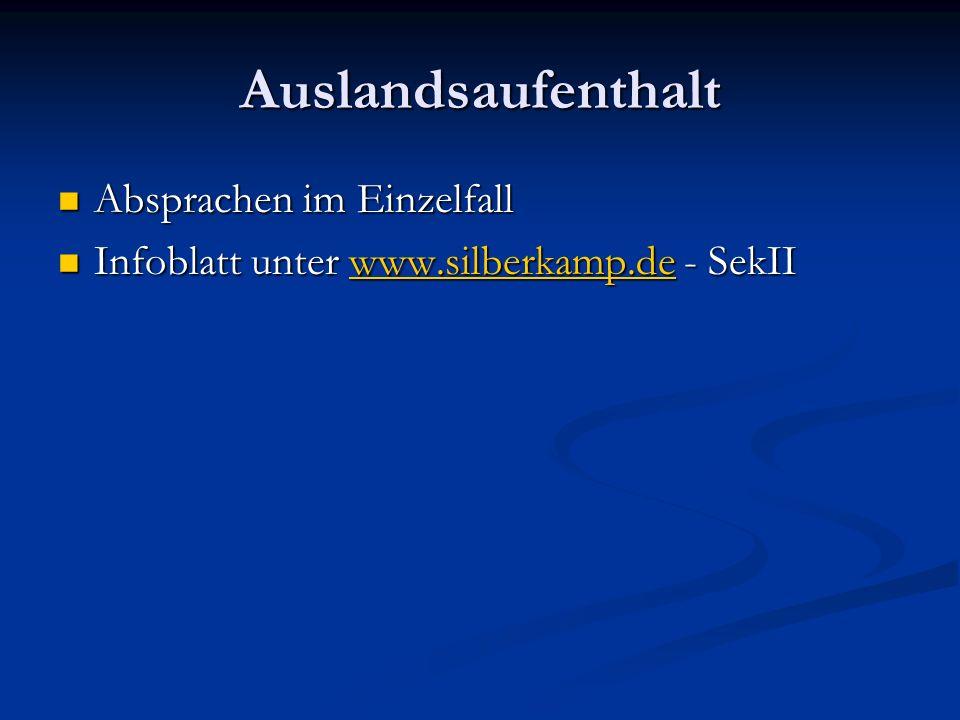 Auslandsaufenthalt Absprachen im Einzelfall Absprachen im Einzelfall Infoblatt unter www.silberkamp.de - SekII Infoblatt unter www.silberkamp.de - SekIIwww.silberkamp.de