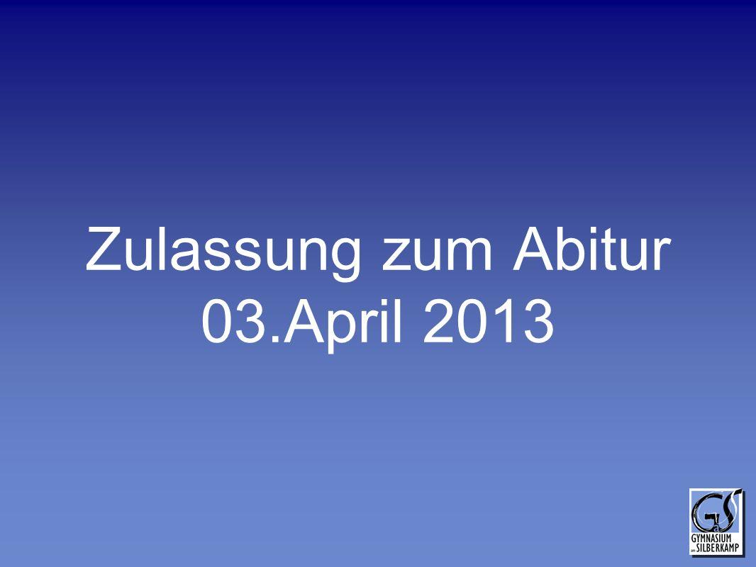 Zulassung zum Abitur 03.April 2013