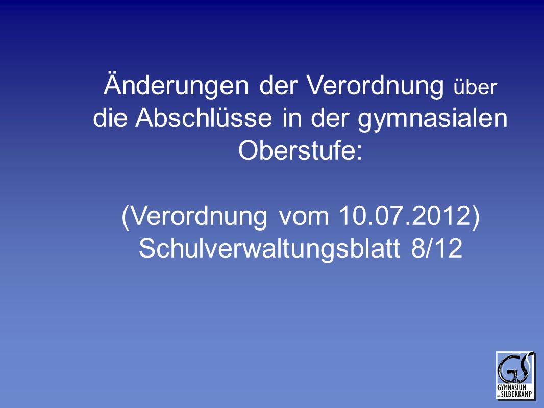 Änderungen der Verordnung über die Abschlüsse in der gymnasialen Oberstufe: (Verordnung vom 10.07.2012) Schulverwaltungsblatt 8/12