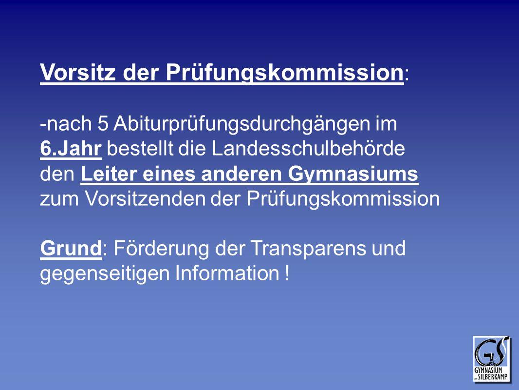 Vorsitz der Prüfungskommission : -nach 5 Abiturprüfungsdurchgängen im 6.Jahr bestellt die Landesschulbehörde den Leiter eines anderen Gymnasiums zum V