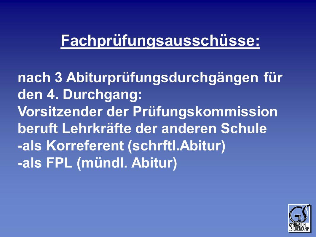 Fachprüfungsausschüsse: nach 3 Abiturprüfungsdurchgängen für den 4. Durchgang: Vorsitzender der Prüfungskommission beruft Lehrkräfte der anderen Schul