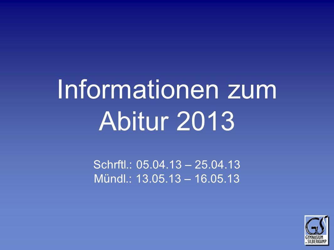 Informationen zum Abitur 2013 Schrftl.: 05.04.13 – 25.04.13 Mündl.: 13.05.13 – 16.05.13