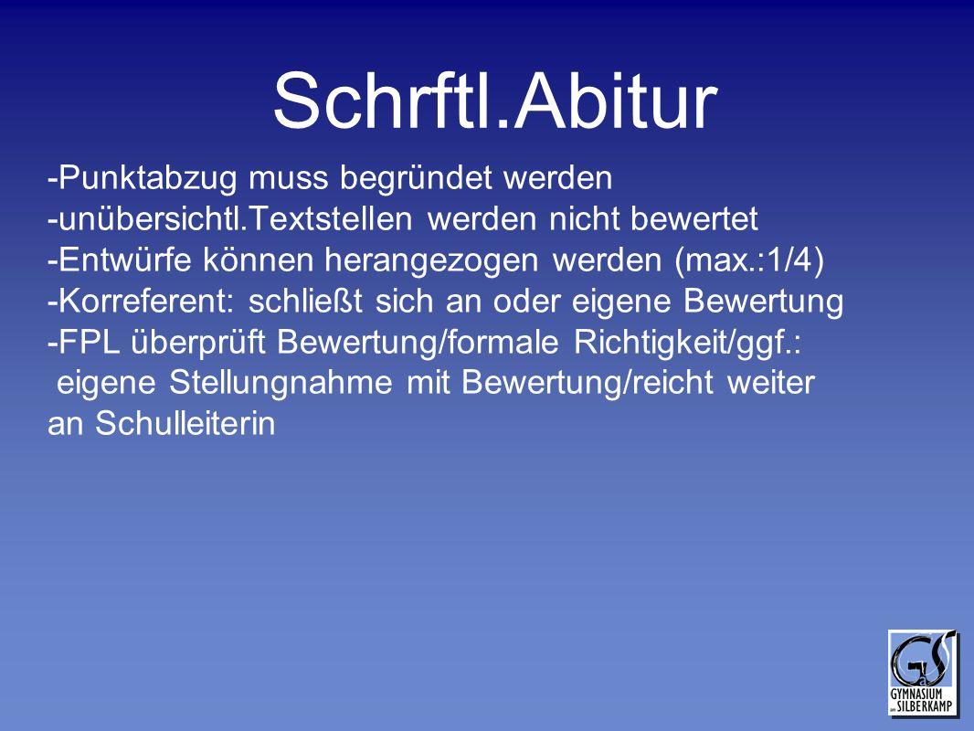 Schrftl.Abitur -Punktabzug muss begründet werden -unübersichtl.Textstellen werden nicht bewertet -Entwürfe können herangezogen werden (max.:1/4) -Korr